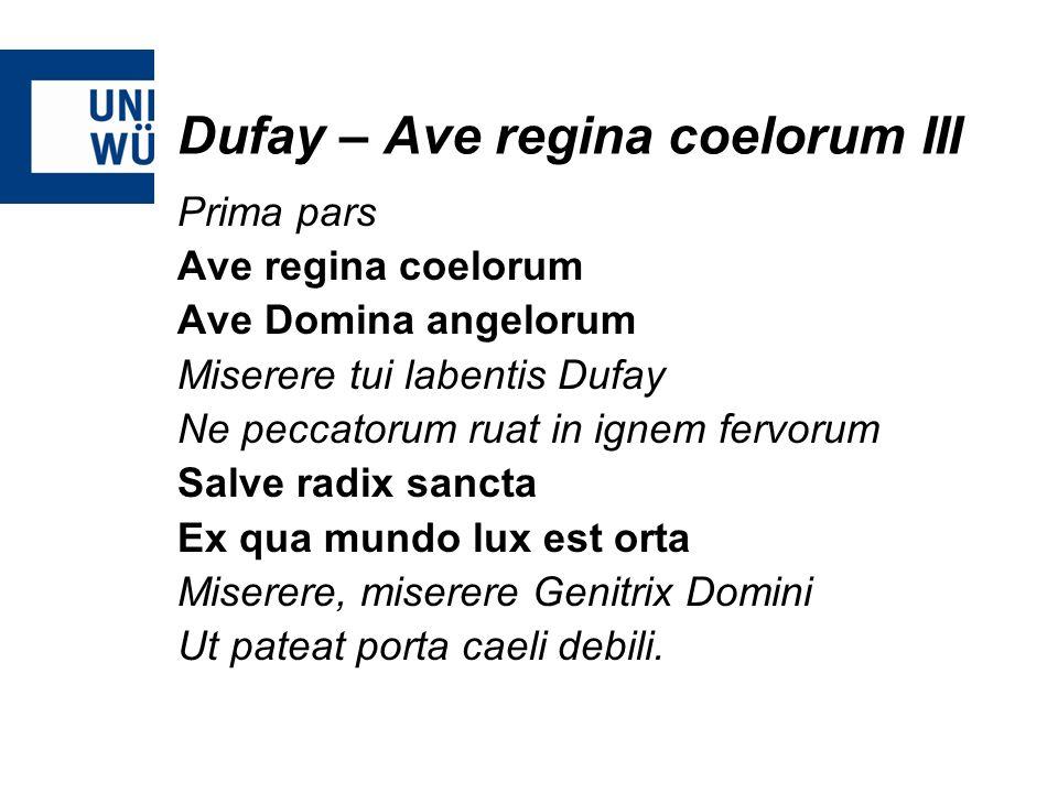 Dufay – Ave regina coelorum III Prima pars Ave regina coelorum Ave Domina angelorum Miserere tui labentis Dufay Ne peccatorum ruat in ignem fervorum S