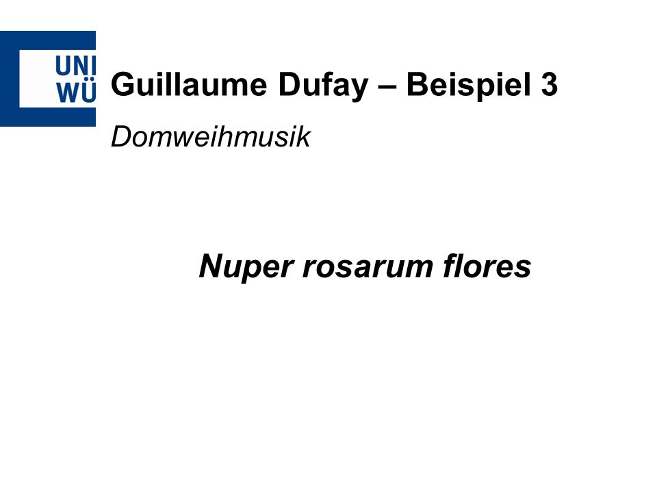 Guillaume Dufay – Beispiel 3 Domweihmusik Nuper rosarum flores