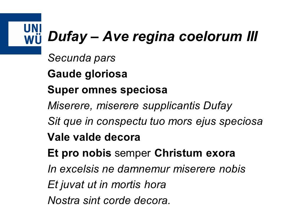 Dufay – Ave regina coelorum III Secunda pars Gaude gloriosa Super omnes speciosa Miserere, miserere supplicantis Dufay Sit que in conspectu tuo mors e