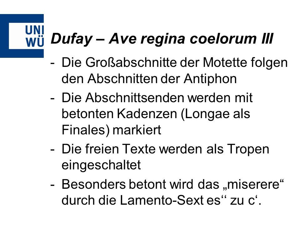 Dufay – Ave regina coelorum III -Die Großabschnitte der Motette folgen den Abschnitten der Antiphon -Die Abschnittsenden werden mit betonten Kadenzen