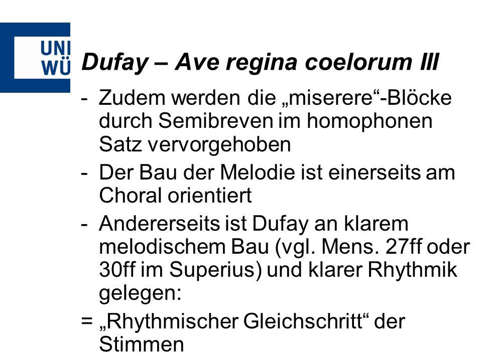 Dufay – Ave regina coelorum III -Zudem werden die miserere-Blöcke durch Semibreven im homophonen Satz vervorgehoben -Der Bau der Melodie ist einerseit