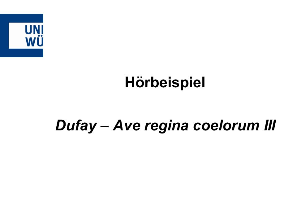 Hörbeispiel Dufay – Ave regina coelorum III