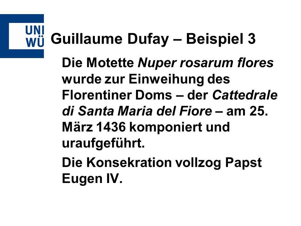 Guillaume Dufay – Beispiel 3 Die Motette Nuper rosarum flores wurde zur Einweihung des Florentiner Doms – der Cattedrale di Santa Maria del Fiore – am