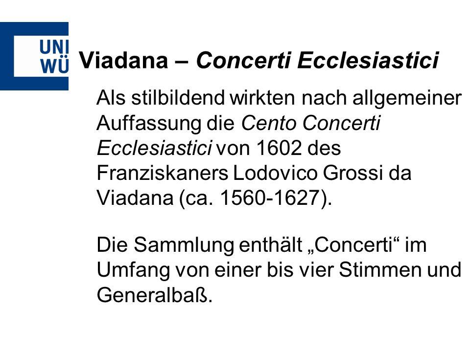 Viadana – Concerti Ecclesiastici Als stilbildend wirkten nach allgemeiner Auffassung die Cento Concerti Ecclesiastici von 1602 des Franziskaners Lodov