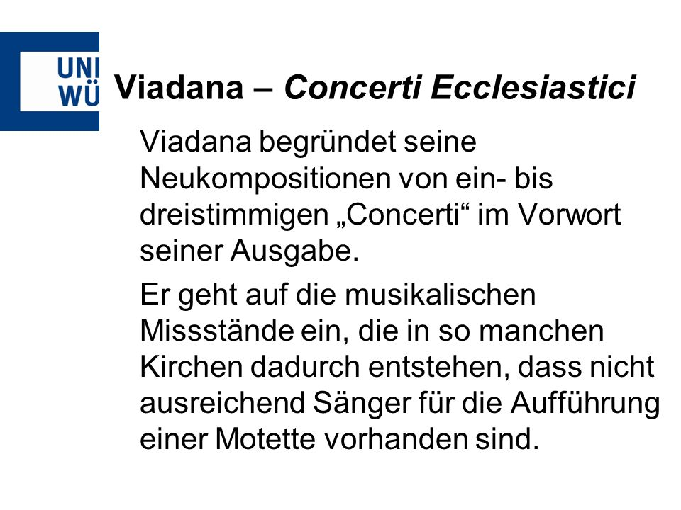 Viadana – Concerti Ecclesiastici Viadana begründet seine Neukompositionen von ein- bis dreistimmigen Concerti im Vorwort seiner Ausgabe. Er geht auf d