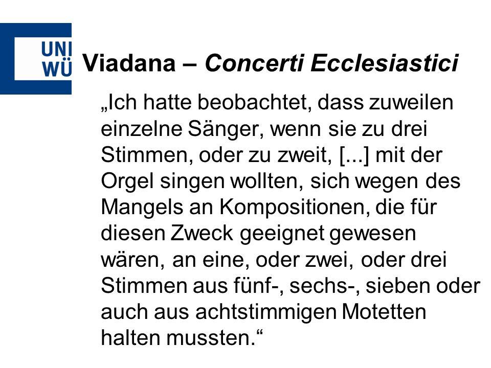 Viadana – Concerti Ecclesiastici Ich hatte beobachtet, dass zuweilen einzelne Sänger, wenn sie zu drei Stimmen, oder zu zweit, [...] mit der Orgel sin