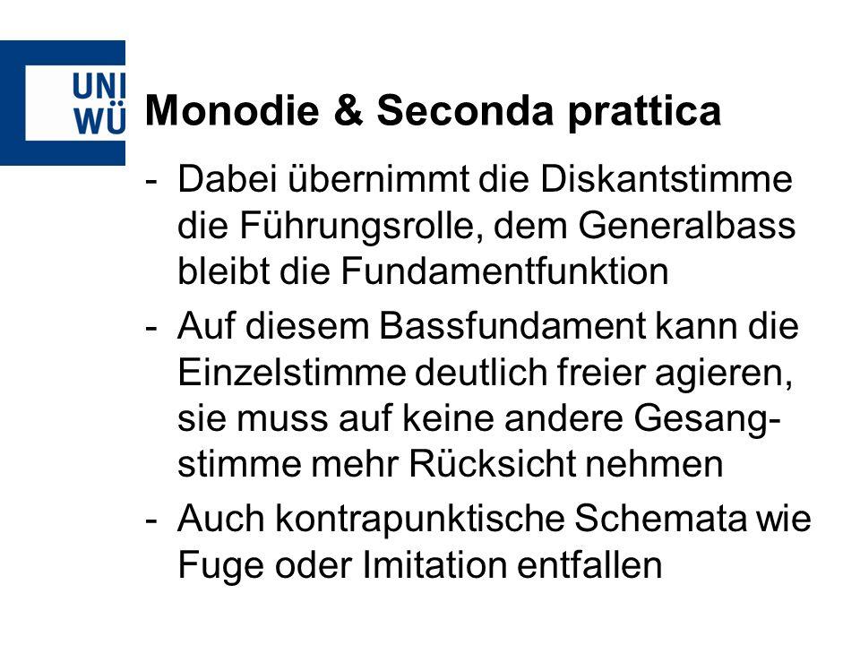 Monodie & Seconda prattica -Dabei übernimmt die Diskantstimme die Führungsrolle, dem Generalbass bleibt die Fundamentfunktion -Auf diesem Bassfundamen