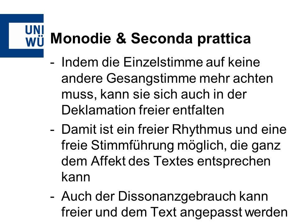 Monodie & Seconda prattica -Indem die Einzelstimme auf keine andere Gesangstimme mehr achten muss, kann sie sich auch in der Deklamation freier entfal