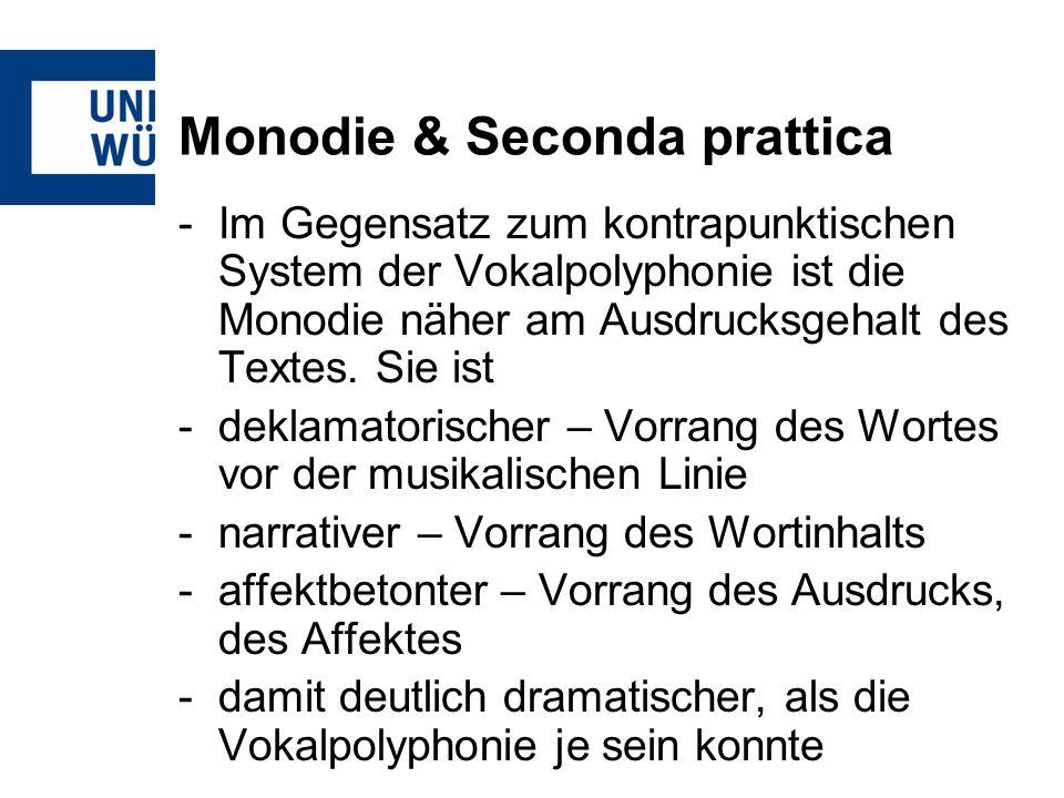 Monodie & Seconda prattica -Im Gegensatz zum kontrapunktischen System der Vokalpolyphonie ist die Monodie näher am Ausdrucksgehalt des Textes. Sie ist