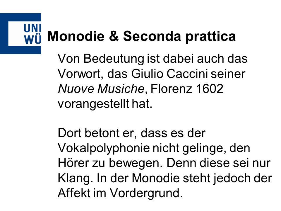 Monodie & Seconda prattica Von Bedeutung ist dabei auch das Vorwort, das Giulio Caccini seiner Nuove Musiche, Florenz 1602 vorangestellt hat. Dort bet