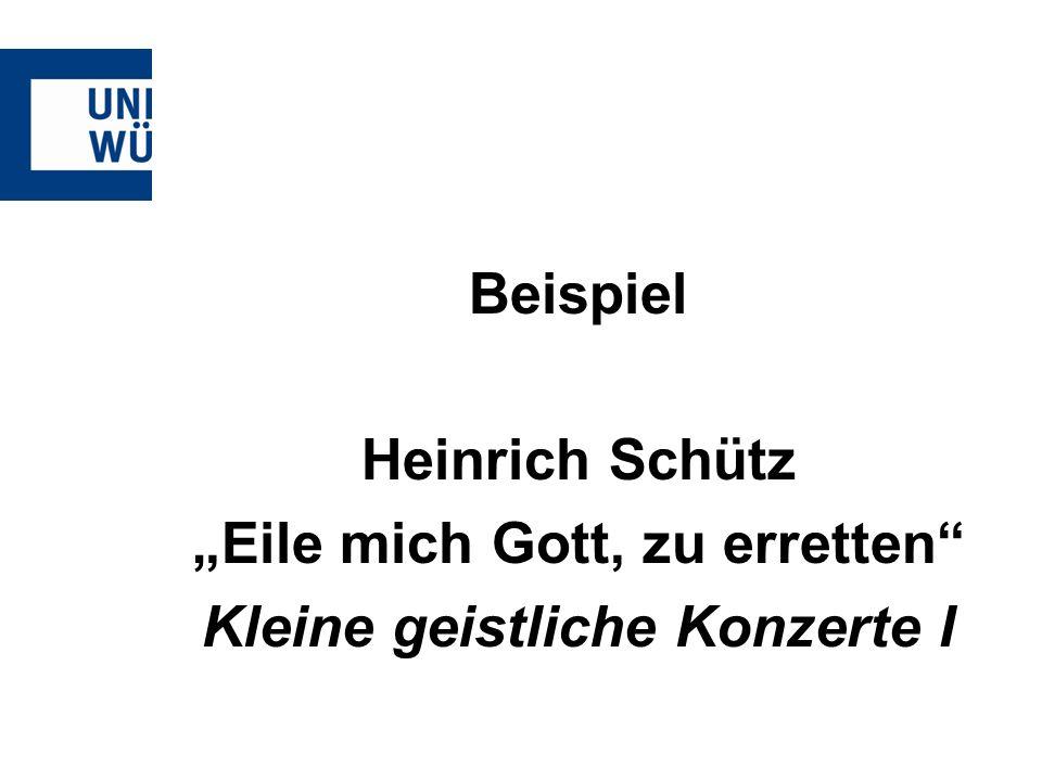 Beispiel Heinrich Schütz Eile mich Gott, zu erretten Kleine geistliche Konzerte I
