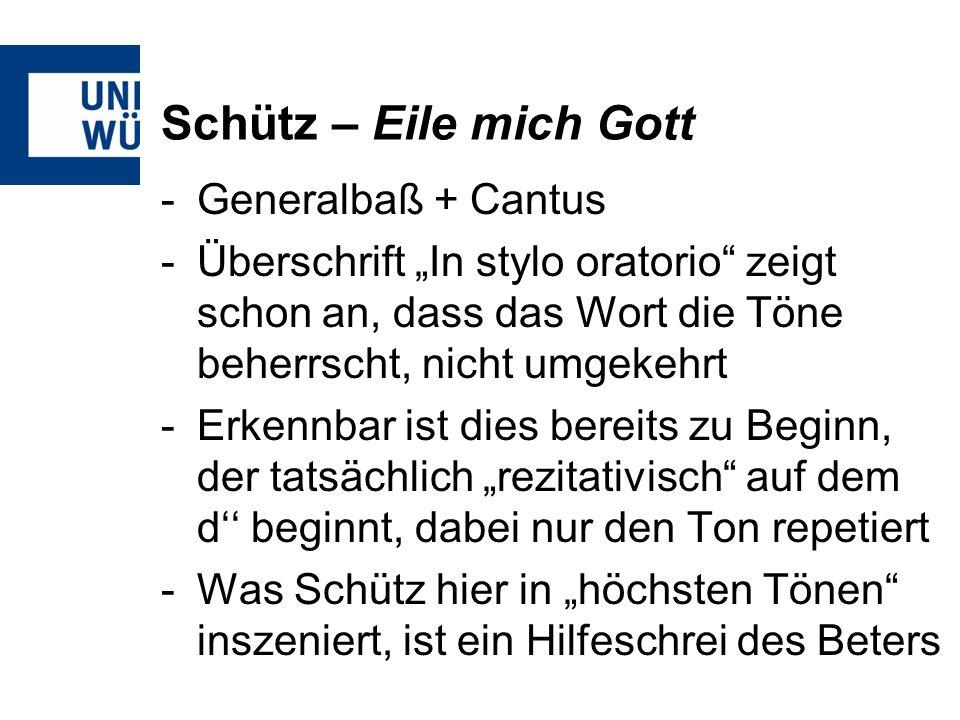 Schütz – Eile mich Gott -Generalbaß + Cantus -Überschrift In stylo oratorio zeigt schon an, dass das Wort die Töne beherrscht, nicht umgekehrt -Erkenn
