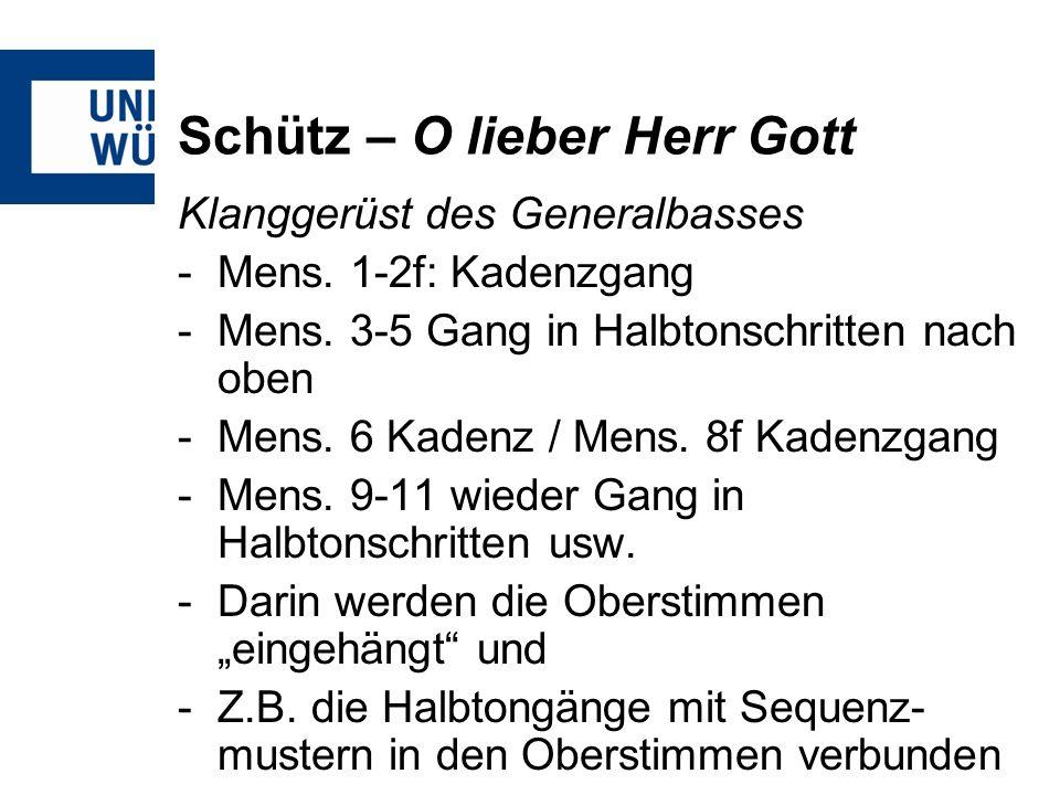 Schütz – O lieber Herr Gott Klanggerüst des Generalbasses -Mens. 1-2f: Kadenzgang -Mens. 3-5 Gang in Halbtonschritten nach oben -Mens. 6 Kadenz / Mens