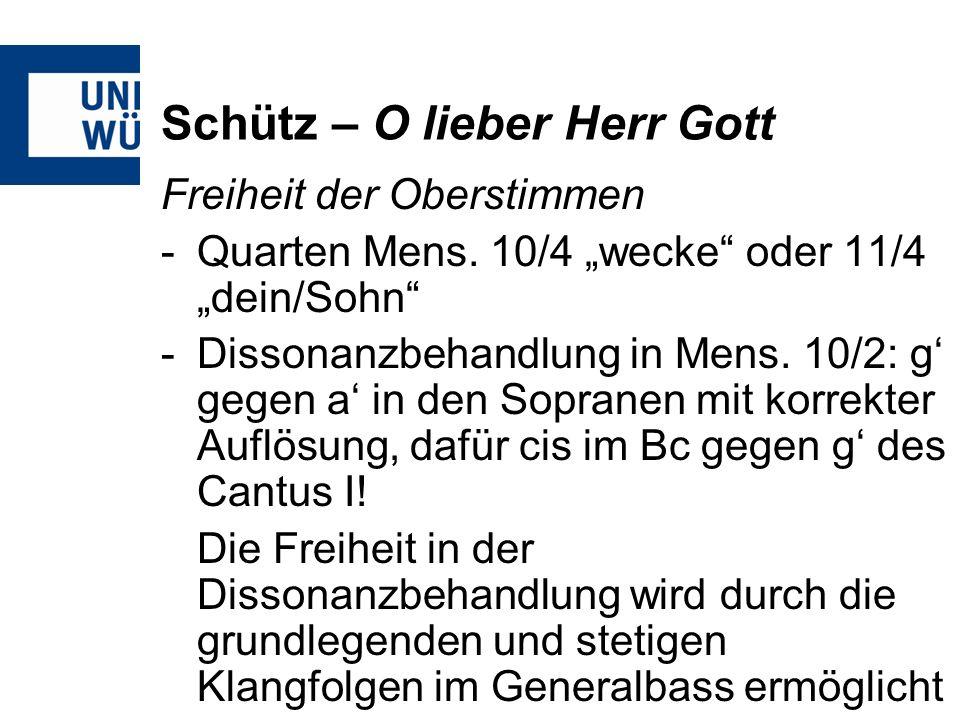 Schütz – O lieber Herr Gott Freiheit der Oberstimmen -Quarten Mens. 10/4 wecke oder 11/4 dein/Sohn -Dissonanzbehandlung in Mens. 10/2: g gegen a in de