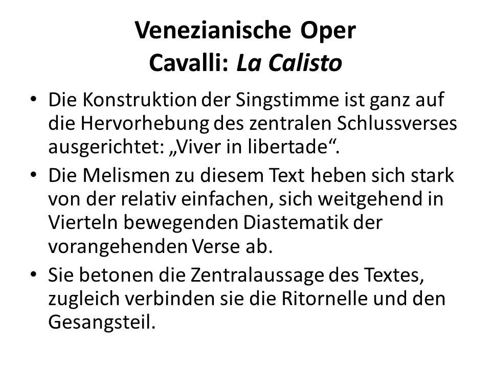 Venezianische Oper Cavalli: La Calisto Die Konstruktion der Singstimme ist ganz auf die Hervorhebung des zentralen Schlussverses ausgerichtet: Viver in libertade.