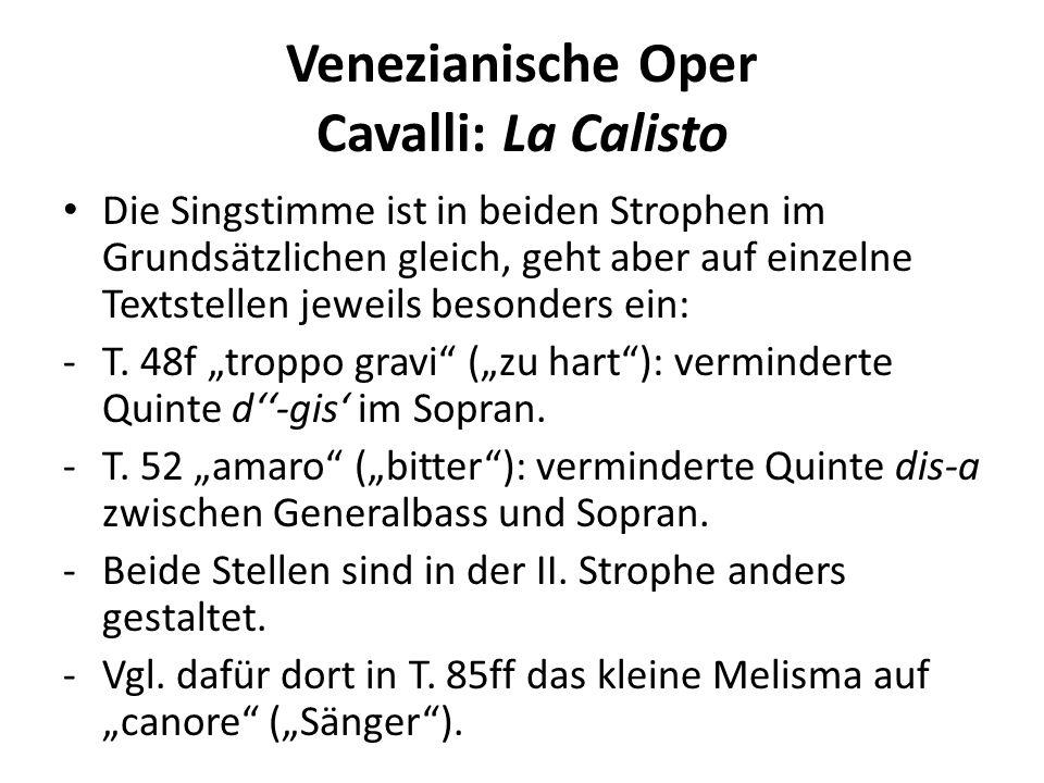 Venezianische Oper Cavalli: La Calisto Die Singstimme ist in beiden Strophen im Grundsätzlichen gleich, geht aber auf einzelne Textstellen jeweils besonders ein: -T.