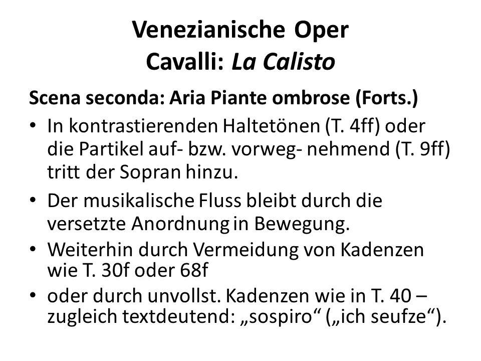 Venezianische Oper Cavalli: La Calisto Die Venezianische Oper stellt einen weiteren großen Schritt in Richtung Opera seria dar: -Die Trennung von Rezitativ und Arie ist im Gang oder bereits vollzogen.