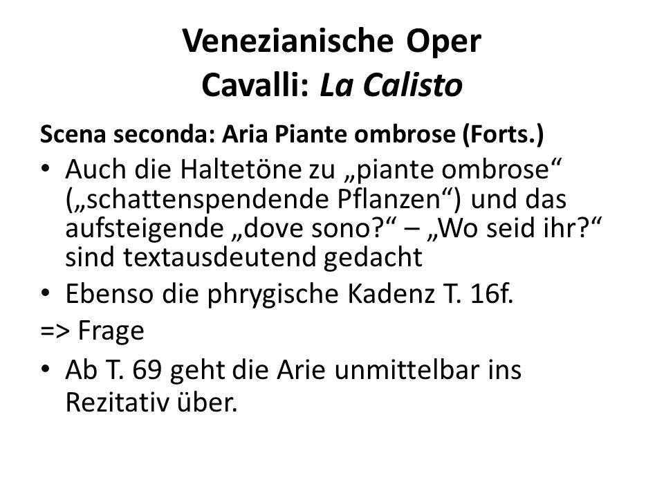 Venezianische Oper Cavalli: La Calisto Scena seconda: Aria Piante ombrose (Forts.) Auch die Haltetöne zu piante ombrose (schattenspendende Pflanzen) und das aufsteigende dove sono.