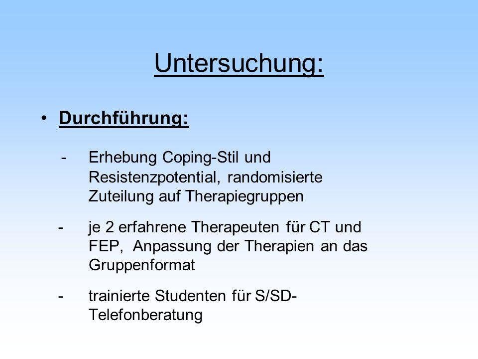 Untersuchung: Durchführung: - Erhebung Coping-Stil und Resistenzpotential, randomisierte Zuteilung auf Therapiegruppen - je 2 erfahrene Therapeuten fü