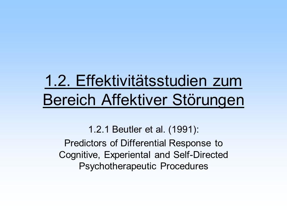 1.2. Effektivitätsstudien zum Bereich Affektiver Störungen 1.2.1 Beutler et al. (1991): Predictors of Differential Response to Cognitive, Experiental