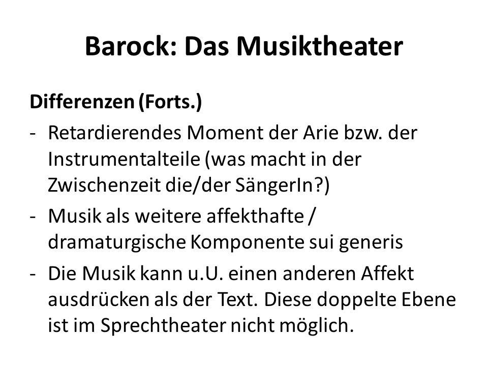 Barock: Das Musiktheater Differenzen (Forts.) -Retardierendes Moment der Arie bzw. der Instrumentalteile (was macht in der Zwischenzeit die/der Sänger