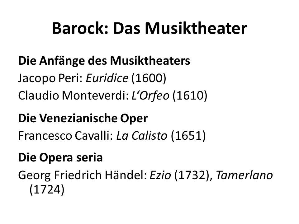 Barock: Das Musiktheater Die Anfänge des Musiktheaters Jacopo Peri: Euridice (1600) Claudio Monteverdi: LOrfeo (1610) Die Venezianische Oper Francesco