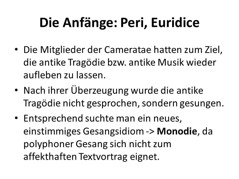 Die Anfänge: Peri, Euridice Die Mitglieder der Cameratae hatten zum Ziel, die antike Tragödie bzw. antike Musik wieder aufleben zu lassen. Nach ihrer