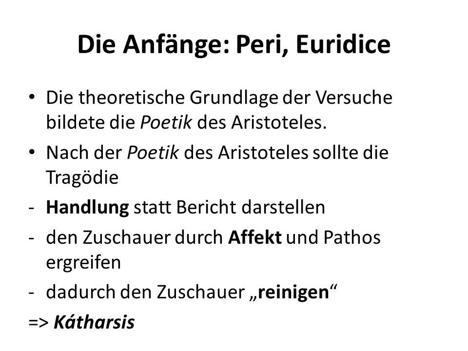 Die Anfänge: Peri, Euridice Die theoretische Grundlage der Versuche bildete die Poetik des Aristoteles. Nach der Poetik des Aristoteles sollte die Tra