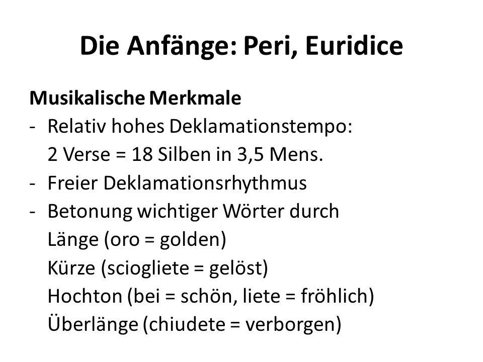 Die Anfänge: Peri, Euridice Musikalische Merkmale -Relativ hohes Deklamationstempo: 2 Verse = 18 Silben in 3,5 Mens. -Freier Deklamationsrhythmus -Bet