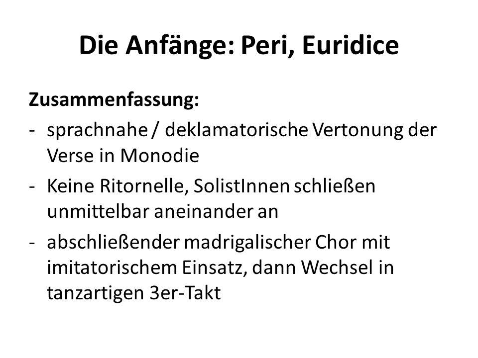 Die Anfänge: Peri, Euridice Zusammenfassung: -sprachnahe / deklamatorische Vertonung der Verse in Monodie -Keine Ritornelle, SolistInnen schließen unm