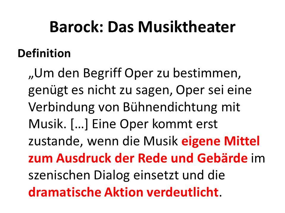 Barock: Das Musiktheater Definition Um den Begriff Oper zu bestimmen, genügt es nicht zu sagen, Oper sei eine Verbindung von Bühnendichtung mit Musik.