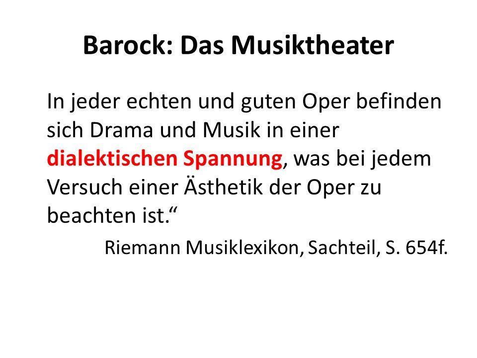 Barock: Das Musiktheater In jeder echten und guten Oper befinden sich Drama und Musik in einer dialektischen Spannung, was bei jedem Versuch einer Äst