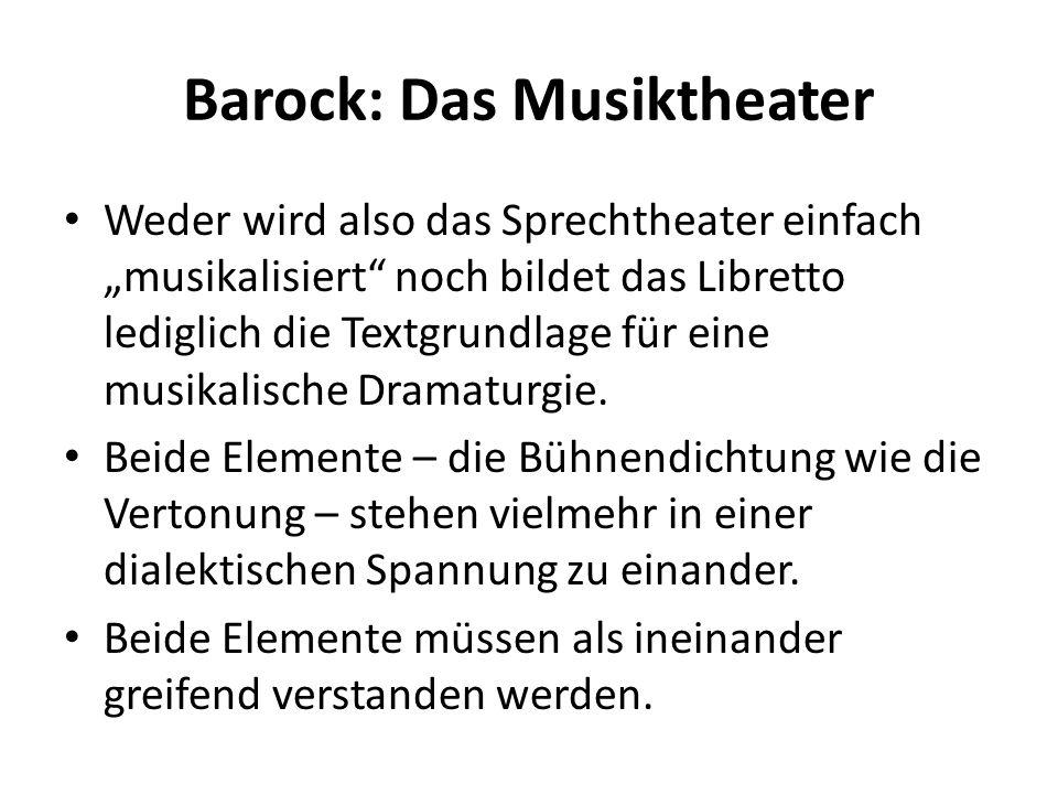 Barock: Das Musiktheater Weder wird also das Sprechtheater einfach musikalisiert noch bildet das Libretto lediglich die Textgrundlage für eine musikal