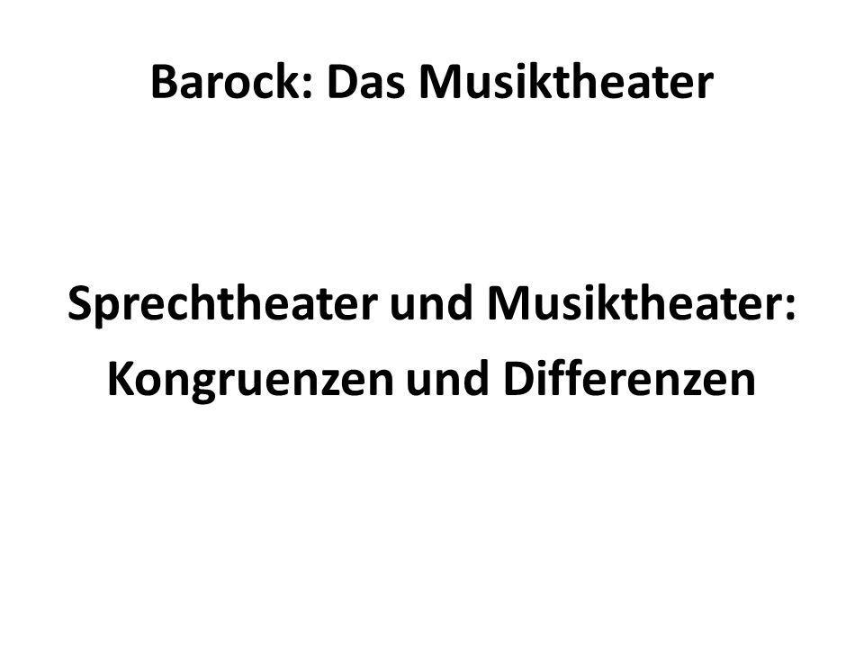 Barock: Das Musiktheater Sprechtheater und Musiktheater: Kongruenzen und Differenzen
