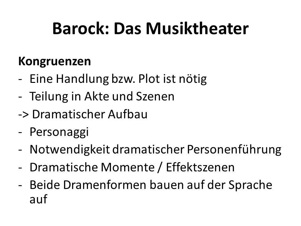 Barock: Das Musiktheater Kongruenzen -Eine Handlung bzw. Plot ist nötig -Teilung in Akte und Szenen -> Dramatischer Aufbau -Personaggi -Notwendigkeit