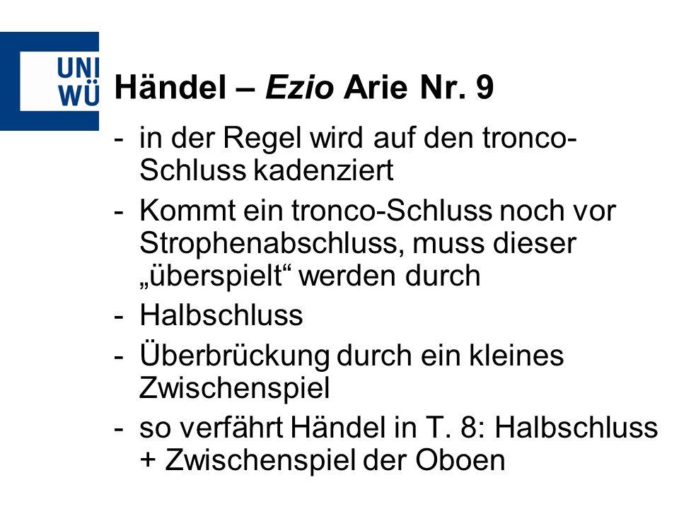 Händel – Ezio Arie Nr. 9 -in der Regel wird auf den tronco- Schluss kadenziert -Kommt ein tronco-Schluss noch vor Strophenabschluss, muss dieser übers