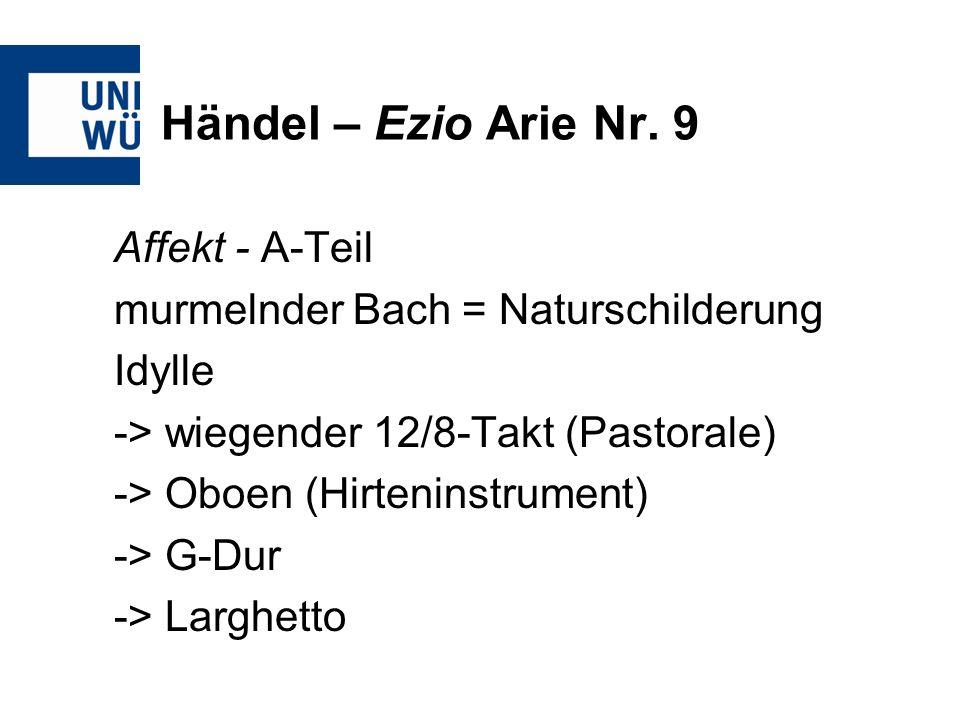 Händel – Ezio Arie Nr. 9 Affekt - A-Teil murmelnder Bach = Naturschilderung Idylle -> wiegender 12/8-Takt (Pastorale) -> Oboen (Hirteninstrument) -> G