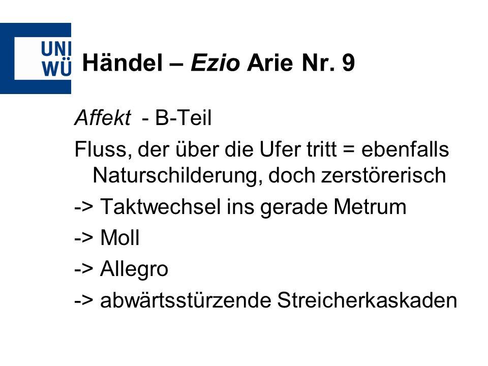 Händel – Ezio Arie Nr. 9 Affekt - B-Teil Fluss, der über die Ufer tritt = ebenfalls Naturschilderung, doch zerstörerisch -> Taktwechsel ins gerade Met