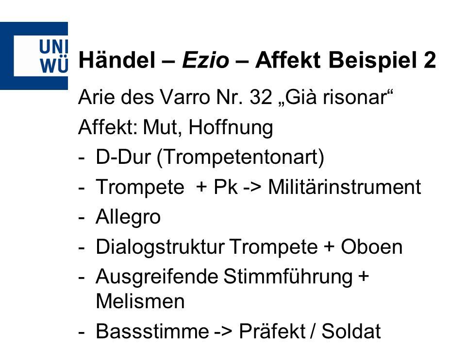 Händel – Ezio – Affekt Beispiel 2 Arie des Varro Nr. 32 Già risonar Affekt: Mut, Hoffnung -D-Dur (Trompetentonart) -Trompete + Pk -> Militärinstrument