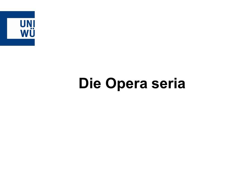 Opera seria Merkmale -3 Akte -Teilung in Einzelszenen (Scenae) oder Auftritte -Bis zu 20 Scenae pro Akt -Das Personal besteht zunächst aus prima donna – primo uomo seconda donna – secondo uomo Herrscherfigur Intriganten, Bösewicht, Volk usw.
