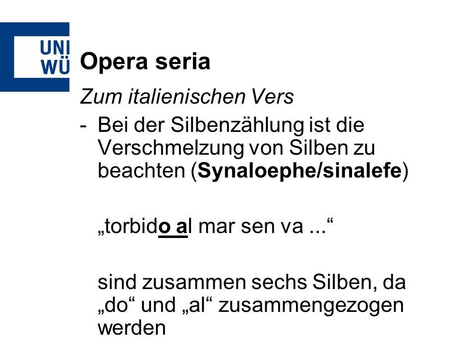 Opera seria Zum italienischen Vers Von Bedeutung sind auch die Versenden: Versi piani: Betonung auf der vorletzten Silbe: So chi taccése...
