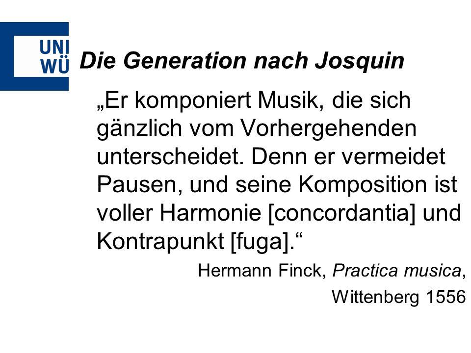 Die Generation nach Josquin Er komponiert Musik, die sich gänzlich vom Vorhergehenden unterscheidet. Denn er vermeidet Pausen, und seine Komposition i