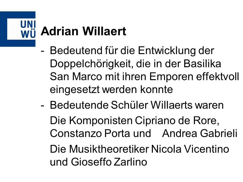 Adrian Willaert -Bedeutend für die Entwicklung der Doppelchörigkeit, die in der Basilika San Marco mit ihren Emporen effektvoll eingesetzt werden konn
