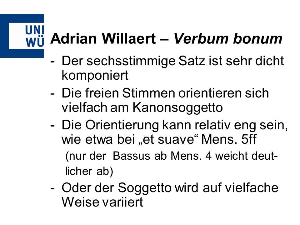 Adrian Willaert – Verbum bonum -Der sechsstimmige Satz ist sehr dicht komponiert -Die freien Stimmen orientieren sich vielfach am Kanonsoggetto -Die O