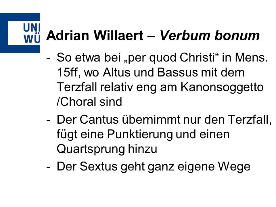 Adrian Willaert – Verbum bonum -So etwa bei per quod Christi in Mens. 15ff, wo Altus und Bassus mit dem Terzfall relativ eng am Kanonsoggetto /Choral