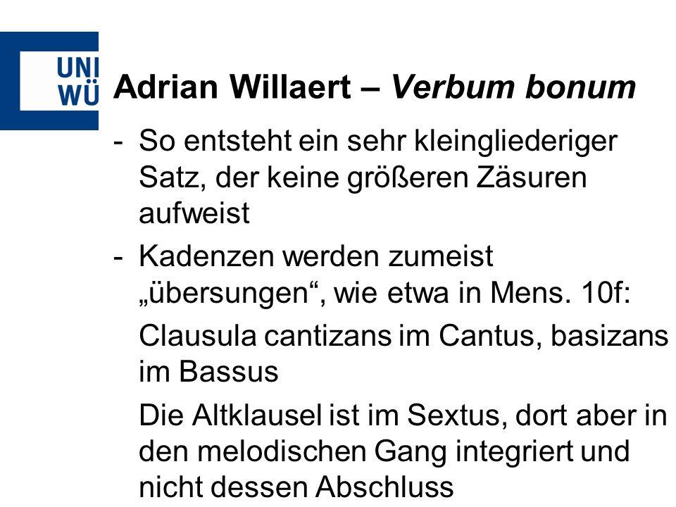 Adrian Willaert – Verbum bonum -So entsteht ein sehr kleingliederiger Satz, der keine größeren Zäsuren aufweist -Kadenzen werden zumeist übersungen, w