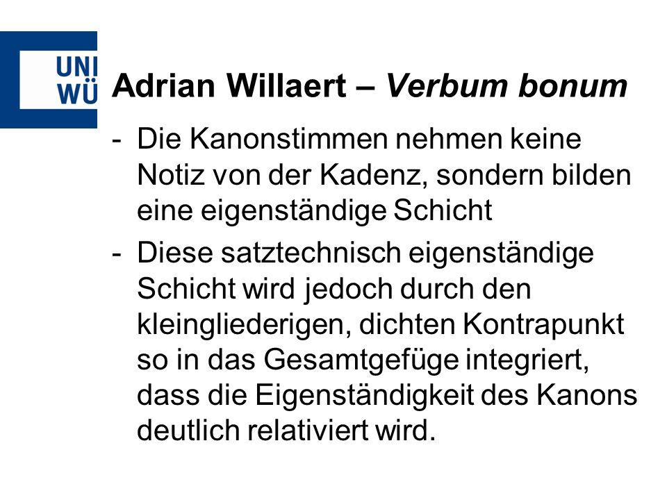 Adrian Willaert – Verbum bonum -Die Kanonstimmen nehmen keine Notiz von der Kadenz, sondern bilden eine eigenständige Schicht -Diese satztechnisch eig