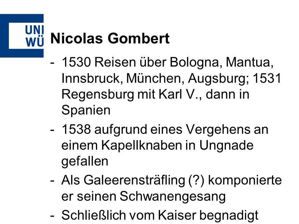 Nicolas Gombert -1530 Reisen über Bologna, Mantua, Innsbruck, München, Augsburg; 1531 Regensburg mit Karl V., dann in Spanien -1538 aufgrund eines Ver