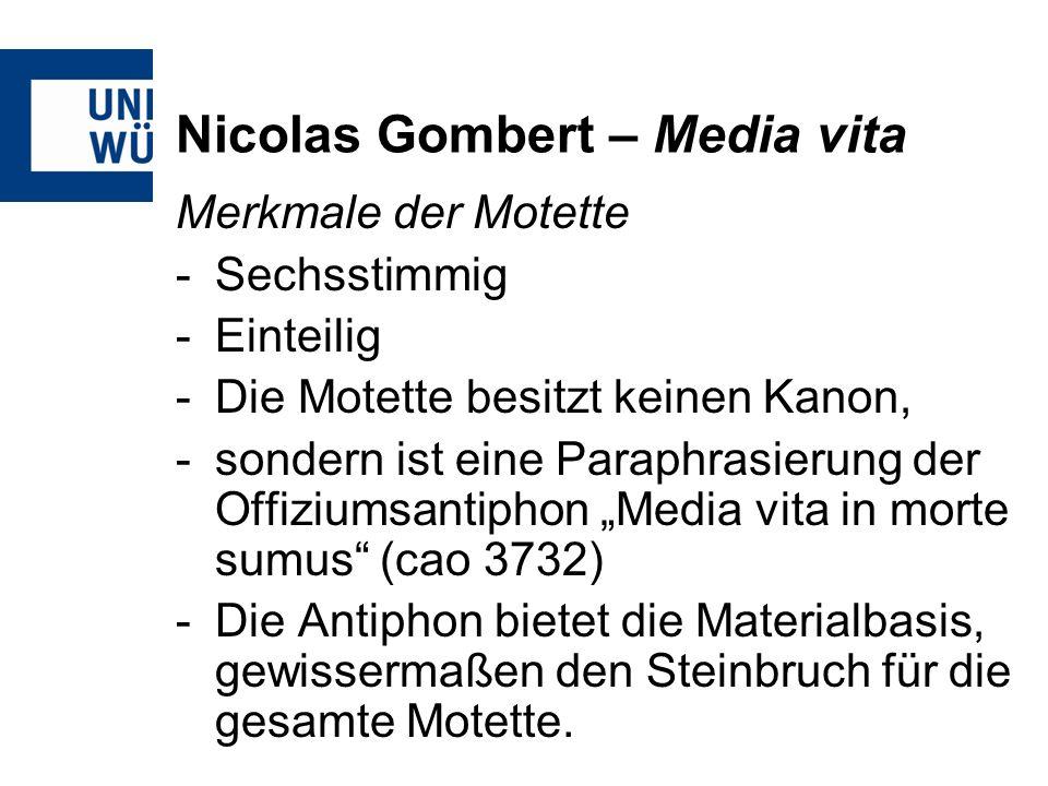 Nicolas Gombert – Media vita Merkmale der Motette -Sechsstimmig -Einteilig -Die Motette besitzt keinen Kanon, -sondern ist eine Paraphrasierung der Of