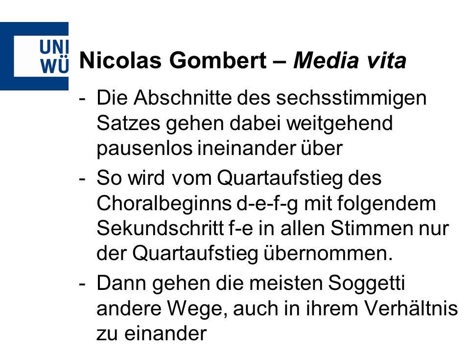 Nicolas Gombert – Media vita -Die Abschnitte des sechsstimmigen Satzes gehen dabei weitgehend pausenlos ineinander über -So wird vom Quartaufstieg des